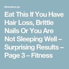 Eat This If You Have Hair Loss, Brittle Nails Or You Are Not Sleeping Well – Surprising Results – Page 3 – Fitness