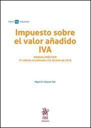 Impuesto sobre el valor añadido IVA : manual práctico / Miguel Ángel Vázquez Taín. - 3ª ed. - 2016