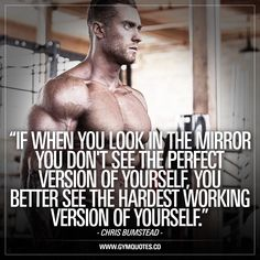 If when you look in the mirror you don't see the perfect version of yourself, you better see the hardest working version. - Chris Bumstead (IFBB Pro Bodybuilder.) #workharder #trainharder #gymaddict #fitnessaddict #gymmotivation www.gymquotes.co