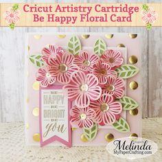 Cricut Artistry Floral Be Happy Card - Scrapbook.com