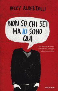 Becky Albertalli, Non so chi sei, ma io sono qui [Simon vs. the Homo Sapiens Agenda], trad. it. diTiziana Lo Porto, Mondadori 2016, pp. 252, ISBN:9788804663034
