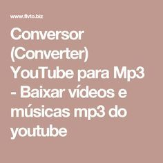Сonversor (Converter) YouTube para Mp3 - Baixar vídeos e músicas mp3 do youtube