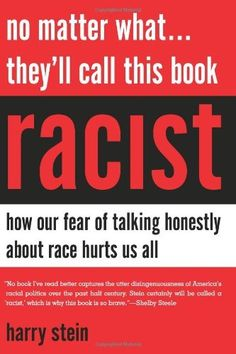 No Matter What...They'll Call This Book Racist: How our Fear of Talking Honestly About Race Hurts Us All by Harry Stein, http://www.amazon.com/dp/1594036004/ref=cm_sw_r_pi_dp_cjY3pb08FS9XC