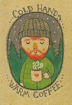 Cold Hands, Warm Coffee print by The Tiny Hobo $10