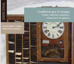 Conflictos por el tiempo : poder, relación salarial y relaciones de género / Enrique Martín Criado, Carlos Prieto (coords.) (2015)