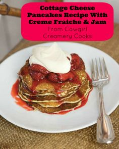 Cottage Cheese Pancakes Recipe With Creme Fraiche and Jam from Cowgirl ...