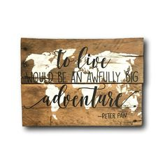 To Live Would Be An Awfully Big Adventure/ by PalletsandPaint