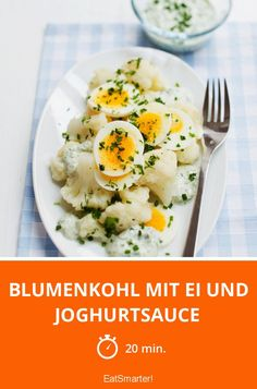 Blumenkohl mit Ei und Joghurtsauce Cauliflower with egg and yoghurt sauce – smarter – time: 20 min. How To Cook Cauliflower, Cauliflower Recipes, Veggie Recipes, Low Carb Recipes, Healthy Recipes, Healthy Vegetables, Veggies, Clean Eating, Healthy Eating