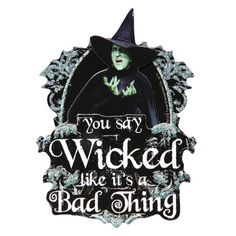"""""""You say wicked like it's a bad thing!"""""""
