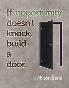 If Opportunity Doesn't Knock...