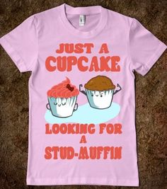 Cupcake Looking For a Stud Muffin - Out There Tees - Skreened T-shirts, Organic Shirts, Hoodies, Kids Tees, Baby One-Pieces and Tote Bags