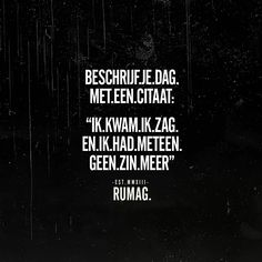 Beschrijf je dag... Words Of Wisdom Quotes, Some Quotes, Daily Quotes, Wise Words, Best Quotes, Funny Picture Quotes, Funny Quotes, Meant To Be Quotes, Dutch Quotes