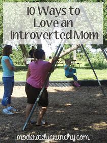 10 Ways to Love an Introverted Mom.. Or person. I think these apply whether you're a mom or not! :)