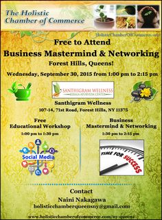 Free Business Mastermind Networking in Forest Hills, Queens! Wednesday, September 30, 2015 from 1:00 pm to 2:15 pm Santhigram Wellness, 107-14, 71st Road, Forest Hills, NY 11375 Register Online Here http://conta.cc/1KtIM6w