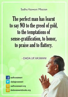 The perfect man has learnt to say NO to the greed of gold, to the temptations of sense-gratification, to honor, to praise and to flattery. - Dada J. P. Vaswani #dadajpvaswani#quotes