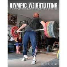 Olympic Weightlifting: A Complete Guide for Athletes & Coaches (Paperback)