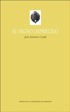 El signo impreciso / José Antonio Conde - Zaragoza : Prensas de la Universidad de Zaragoza, 2013