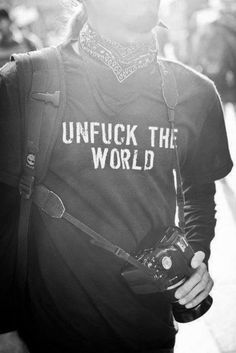 Best Inspirational Quotes About Life QUOTATION - Image : Quotes Of the day - Life Quote ✌☮★ Unfuck the world t-shirt ★☮✌ Sharing is Caring - Keep