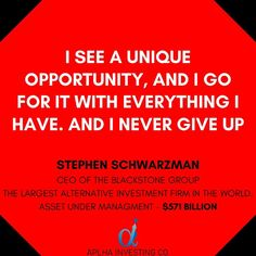 Stephen A. Schwarzman, the chairman and CEO of The worlds largest Alternative Investment Firm, The Blackstone Group. The Balckstone Group manages assets worth $571 Billion. Private Equity or Venture Capital, Hedge funds, Real estate Property, commodities and Tangible Assets are examples of alternative investments. Follow @alphainvestingco  Tags #quotes #quotestagram #quotestoliveby #quoteoftheday #billionairequotes #entrepreneur #entrepreneurlife #entrepreneurship #entrepreneurquotes #wealth… Investment Firms, Entrepreneur Quotes, Never Give Up, Entrepreneurship, Worlds Largest, Quote Of The Day, Wealth, Quotes To Live By