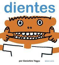 REFERENCIA. Dientes / Genichiro Yagyu. En este libro se cuenta la historia de los dientes, y lo que tenemos que hacer si queremos conservarlos limpios y sanos.