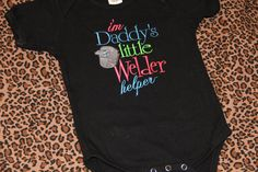 Krystina I found this one too!  I am in love!!!    I'm Daddy's Little Welder Helper for girl by DiamondsandDumpTruck, $20.00