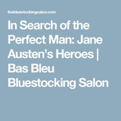 In Search of the Perfect Man: Jane Austen's Heroes | Bas Bleu Bluestocking Salon