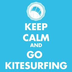 Keep Calm and Go Kitesurfing | http://arnone-project.com