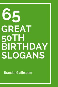 65 Great 50th Birthday Slogans