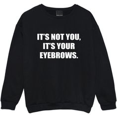 Its Not You Its Your Eyebrows Sweater Jumper Funny Tumblr Hipster... ($20) ❤ liked on Polyvore featuring tops, sweaters, shirts, black, sweatshirts, women's clothing, punk rock sweaters, grunge tops, gothic sweaters and gothic tops