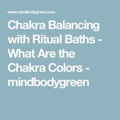 Chakra Balancing with Ritual Baths - What Are the Chakra Colors - mindbodygreen