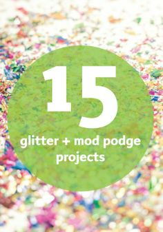 Break out the glitter and mod podge for these messy DIY projects!