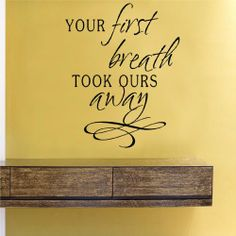 Your first breath took ours away Vinyl Wall Decals Quotes Sayings Words Art Decor Lettering Vinyl Wall Art Inspirational Uplifting SA,http://www.amazon.com/dp/B00CD8CTOM/ref=cm_sw_r_pi_dp_h6kRsb0E6HK3RS4H