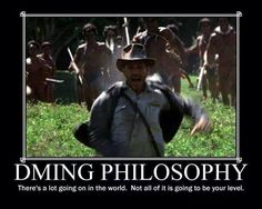 DMing philosophy: There's a lot going on in the world. Not all of it is going to be your level.