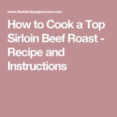 How to Cook a Top Sirloin Beef Roast - Recipe and Instructions