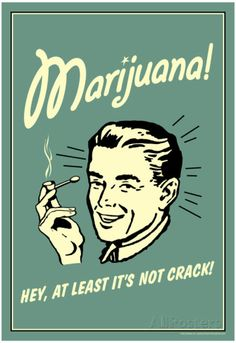Marijuana Hey At Least It's Not Crack Funny Retro Poster Pôster