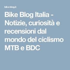 Bike Blog Italia - Notizie, curiosità e recensioni dal mondo del ciclismo MTB e BDC