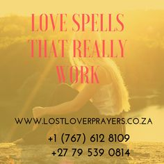 Lost Lover Prayers has the best and qualified traditional healers and spell casters in the world. We have the most experienced and professional healers and casters whose magical spells will change your life and fill it with more joy and happiness. Our spells have been thoroughly tested and they work for everyone's situation regardless of the difficulty level.