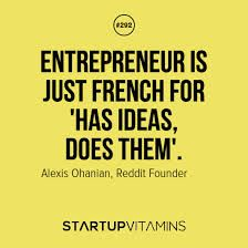 """""""Entrepreneur"""" = french for """"has ideas does them""""."""