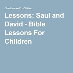 Lessons: Saul and David - Bible Lessons For Children