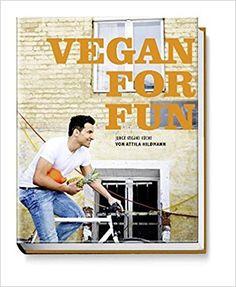 Vegan for Fun: Vegane Küche die Spass macht Diät & Gesundheit Vegane Kochbücher von Attila Hildmann: Amazon.de: Attila Hildmann, Simon Vollmeyer, Johannes Schalk: Bücher