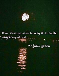 Strange and lovely.... #quote John green