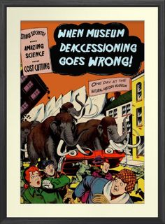 When Collection Deaccessioning Goes Wrong - Poster. http://www.zazzle.com/when_collection_deaccessioning_goes_wrong_poster-228175575191090023 #museum #collection #deaccessioning #poster #humor
