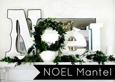 Easy idea for a holiday mantel.  Start with three letters and add a wreath or topiary for the center O.