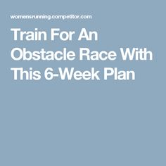 Train For An Obstacle Race With This 6-Week Plan