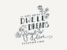 """""""It does not do to dwell on dreams & forget to live"""" - Albus Dumbledore, Harry Potter And The Sorcerer's Stone"""