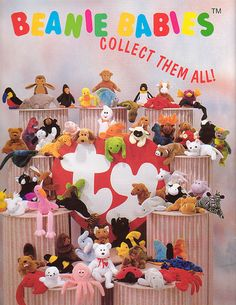 ty Beanie Babies.  My mother, sister, and I literally had a so many of these! At least 60! I loved them! I'm pretty sure my mom still has them all put up. A lot of them, that were special edition were in cases..