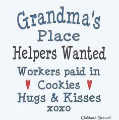 Grandma's Place  Helpers Wanted  Workers paid in  Cookies  Hugs and Kisses  xoxo   Stencil for signs