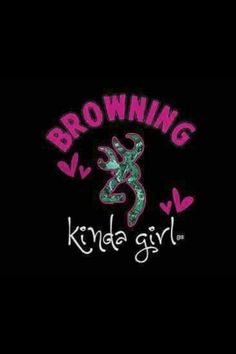 Browning Browning Symbol Country Quotes Southern Quotes Girls Life Girls Dream