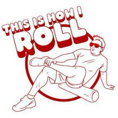 This is how I SHOULD roll...I need to buy a foam roller.