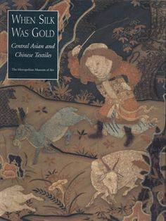 The Metropolitan Museum of Art - When Silk Was Gold: Central Asian and Chinese Textiles